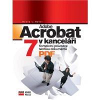 Adobe Acrobat v kanceláři 7 - kompletní průvodce tvorbou dokumentů PDF